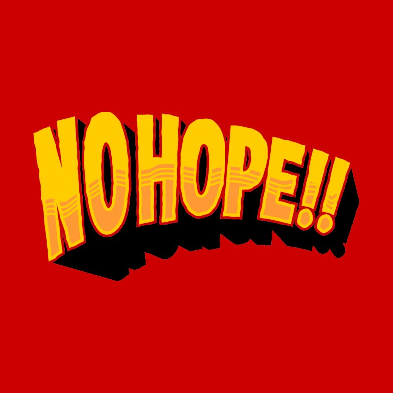 no hope Men's T-Shirt by spoilerinc's Artist Shop