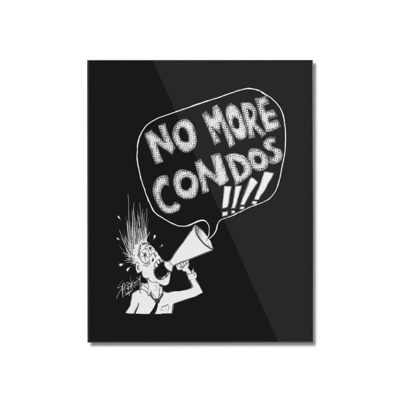 NO MORE CONDOS!!!! Home Mounted Acrylic Print by Spookey Ruben Clothing Store