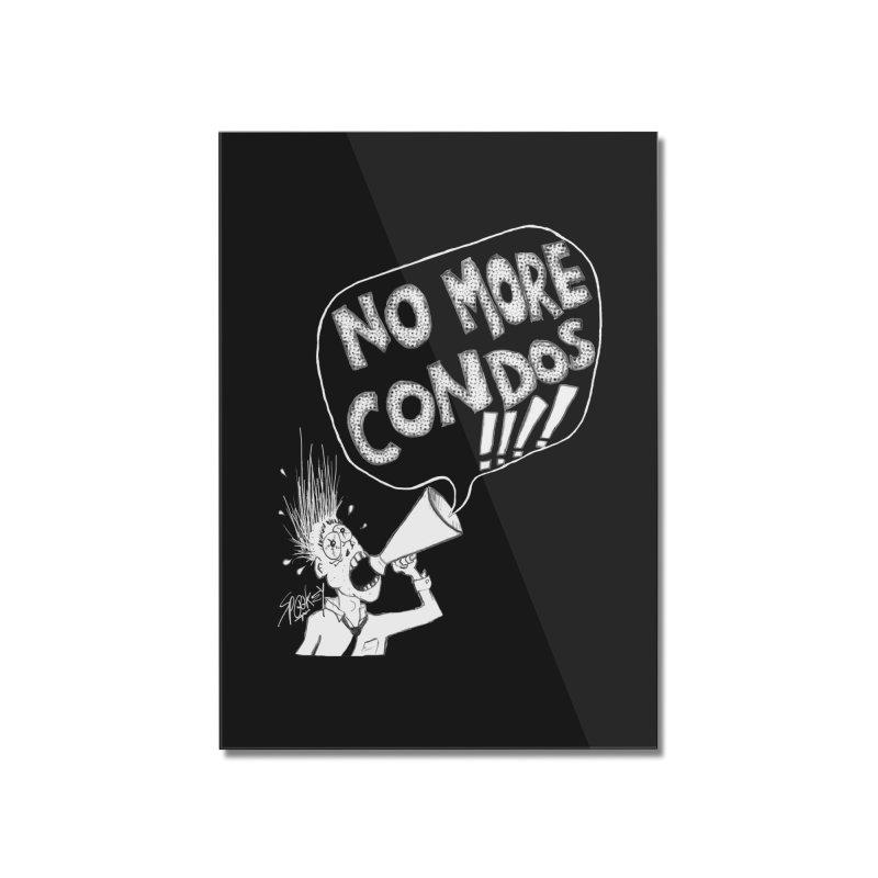 NO MORE CONDOS!!!! Home Mounted Acrylic Print by Spookey Ruben Clothing Store