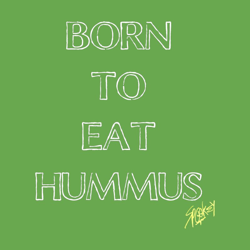 BORN TO EAT HUMMUS Men's T-Shirt by Spookey Ruben Clothing Store