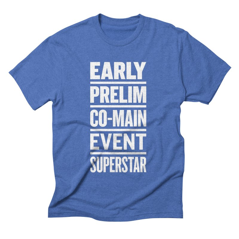 Early-Prelim Co-Main Event Superstar in Men's Triblend T-shirt Blue Triblend by Sport'n Goods Artist Shop