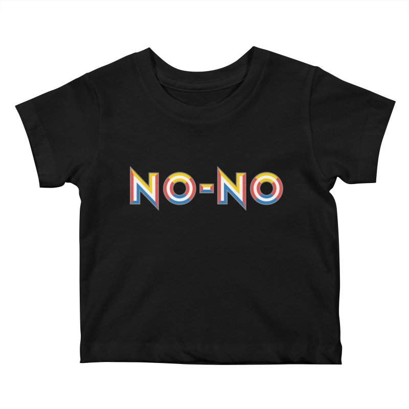 No-No Kids Baby T-Shirt by Sport'n Goods Artist Shop