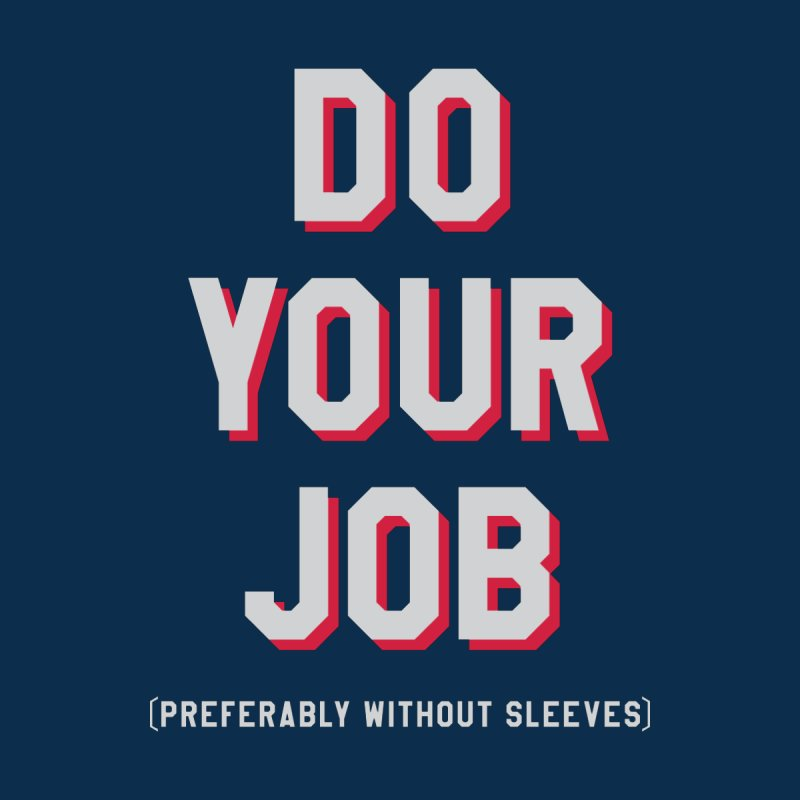 Do Your Job (Preferably without sleeves) Men's Pullover Hoody by Sport'n Goods Artist Shop