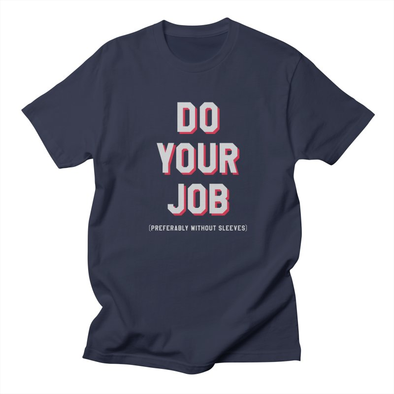 Do Your Job (Preferably without sleeves) in Men's T-Shirt Navy by Sport'n Goods Artist Shop