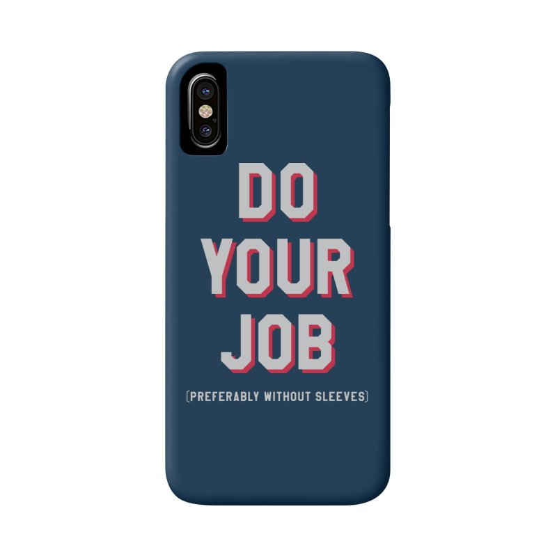 Do Your Job (Preferably without sleeves) Accessories Phone Case by Sport'n Goods Artist Shop