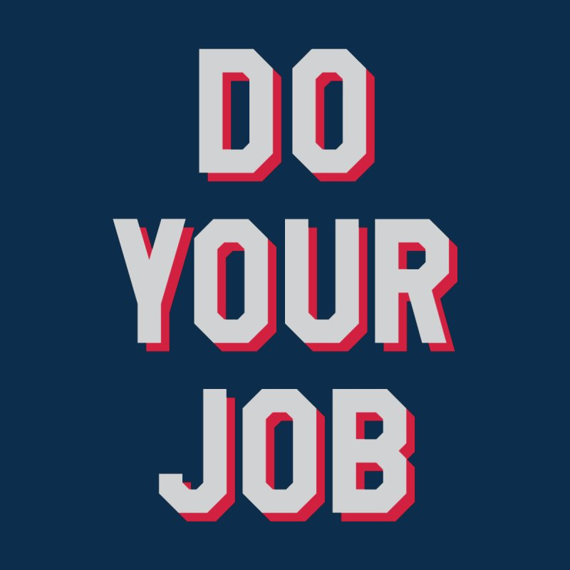 Do Your Job None  by Sport'n Goods Artist Shop