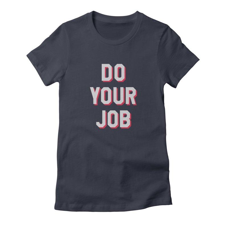 Do Your Job Women's T-Shirt by Sport'n Goods Artist Shop