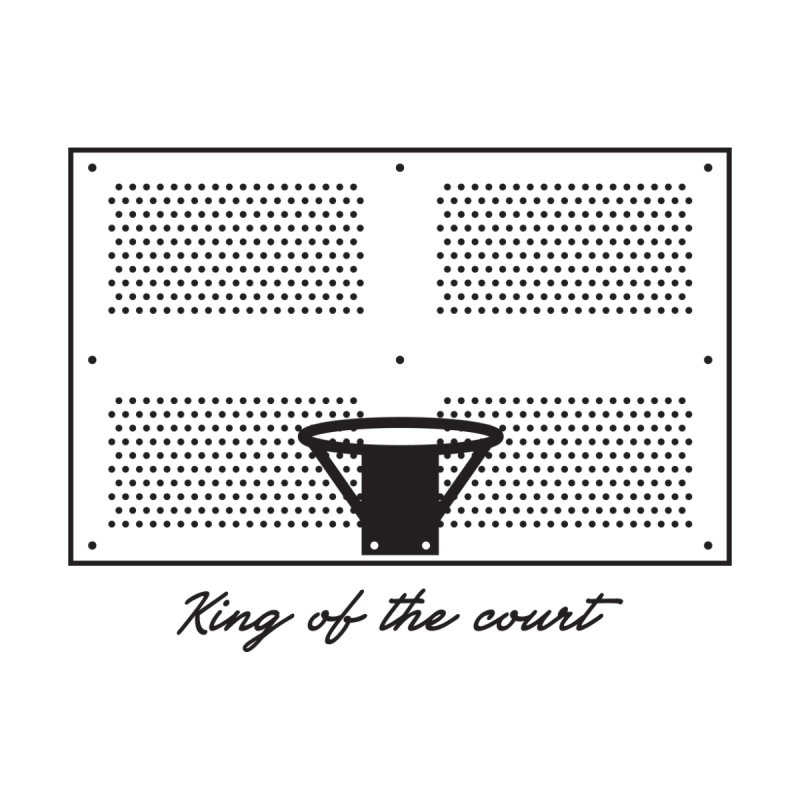 King of the Court None  by Sport'n Goods Artist Shop