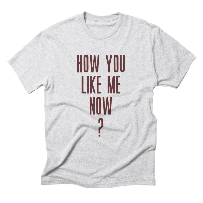 How You Like Me Now? in Men's Triblend T-Shirt Heather White by Sport'n Goods Artist Shop