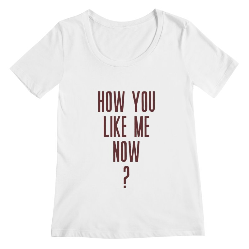 How You Like Me Now? Women's Scoopneck by Sport'n Goods Artist Shop