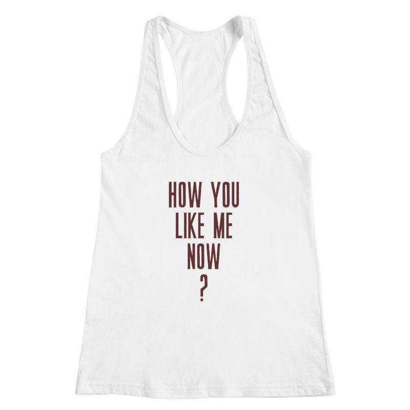 How You Like Me Now? Women's Racerback Tank by Sport'n Goods Artist Shop