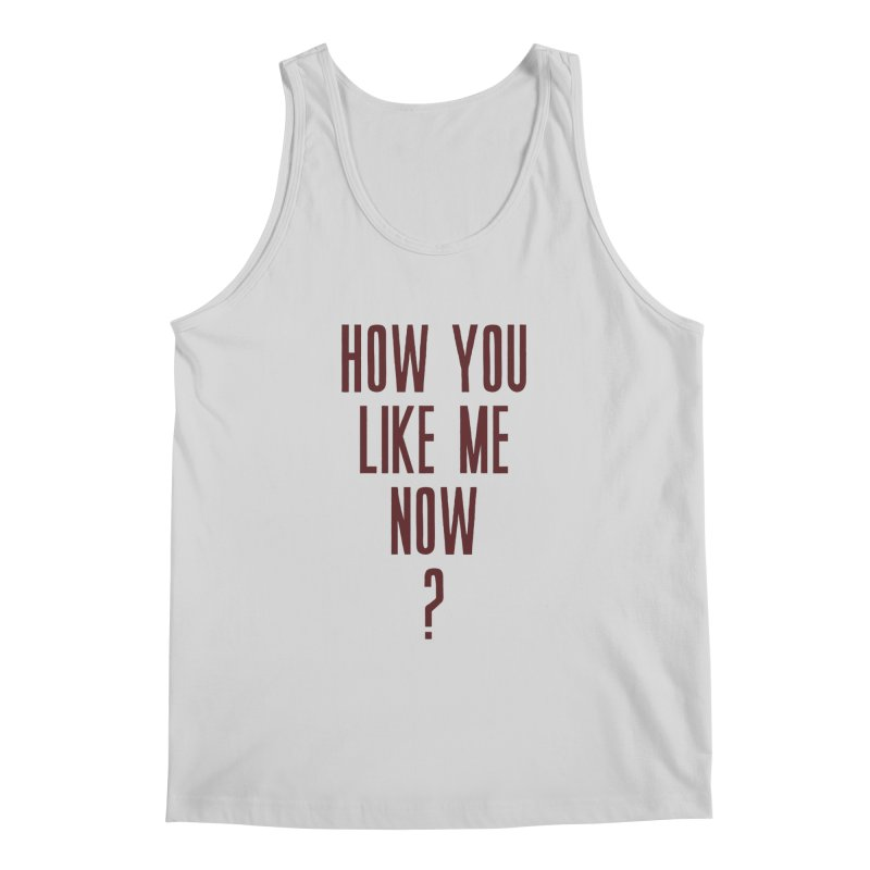 How You Like Me Now? Men's Tank by Sport'n Goods Artist Shop