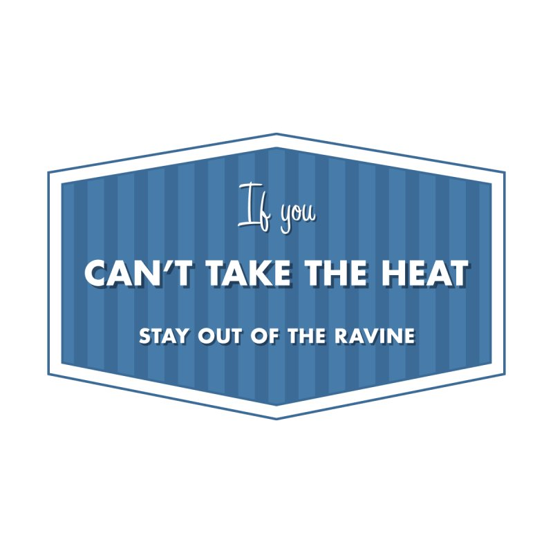 If You Can't Take the Heat by Sport'n Goods Artist Shop