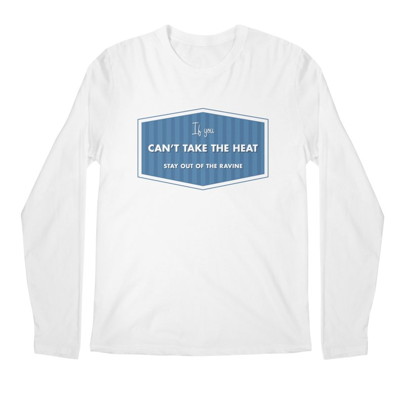 If You Can't Take the Heat Men's Longsleeve T-Shirt by Sport'n Goods Artist Shop