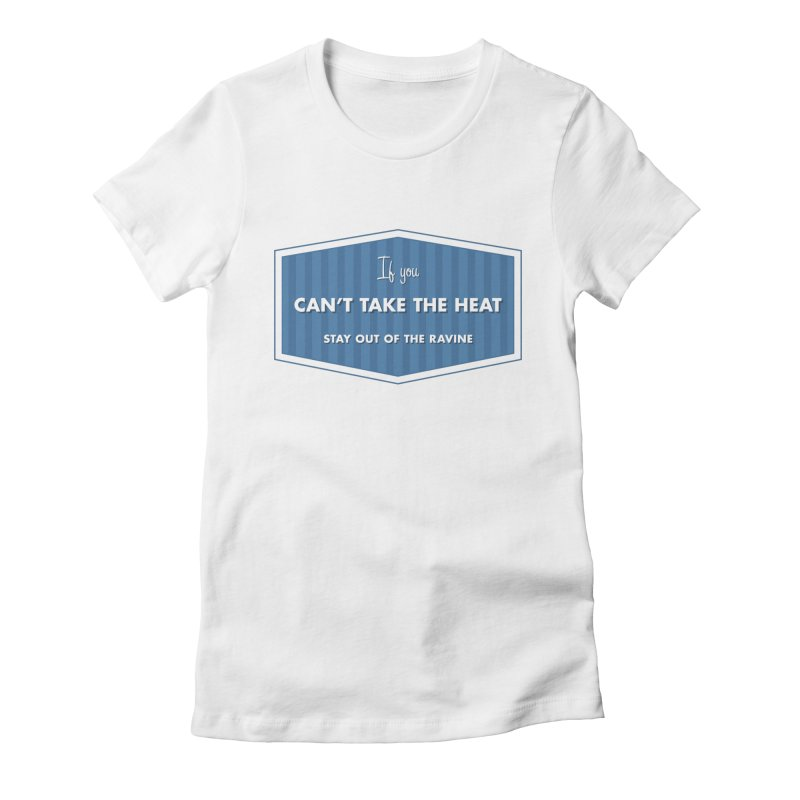 If You Can't Take the Heat Women's Fitted T-Shirt by Sport'n Goods Artist Shop