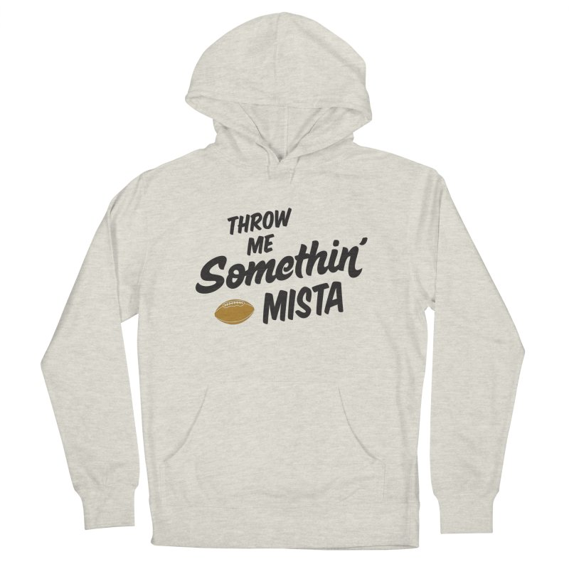 Throw Me Somethin' Mista Men's French Terry Pullover Hoody by Sport'n Goods Artist Shop