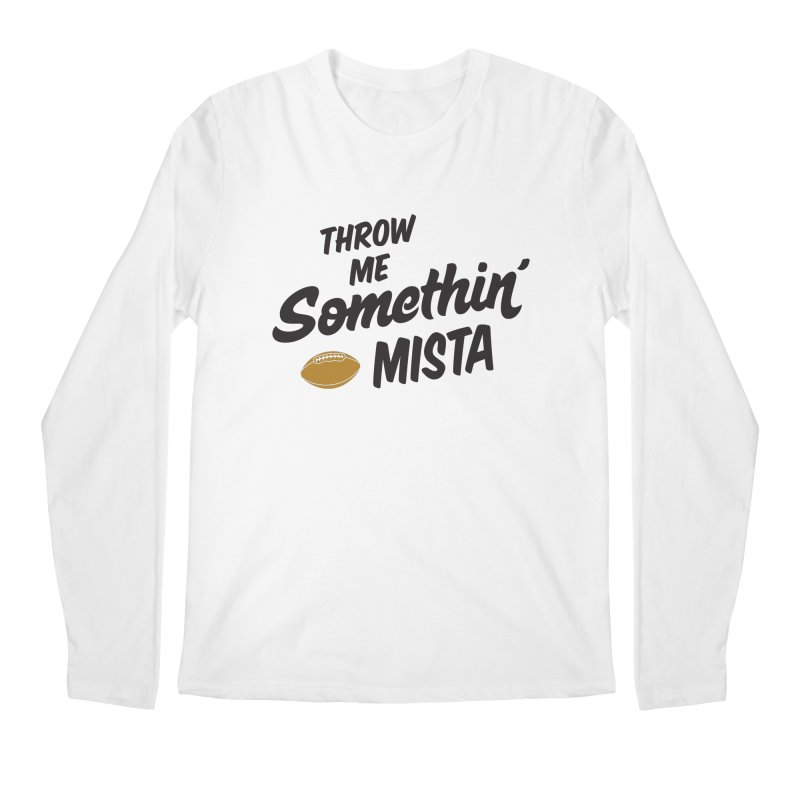 Throw Me Somethin' Mista Men's Regular Longsleeve T-Shirt by Sport'n Goods Artist Shop