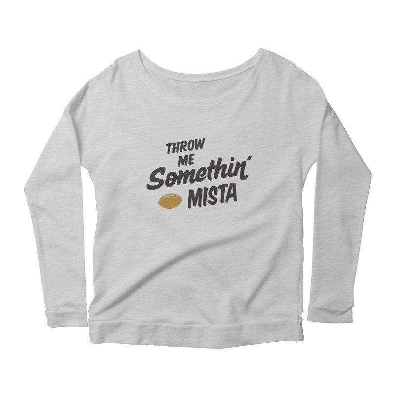 Throw Me Somethin' Mista Women's Longsleeve Scoopneck  by Sport'n Goods Artist Shop