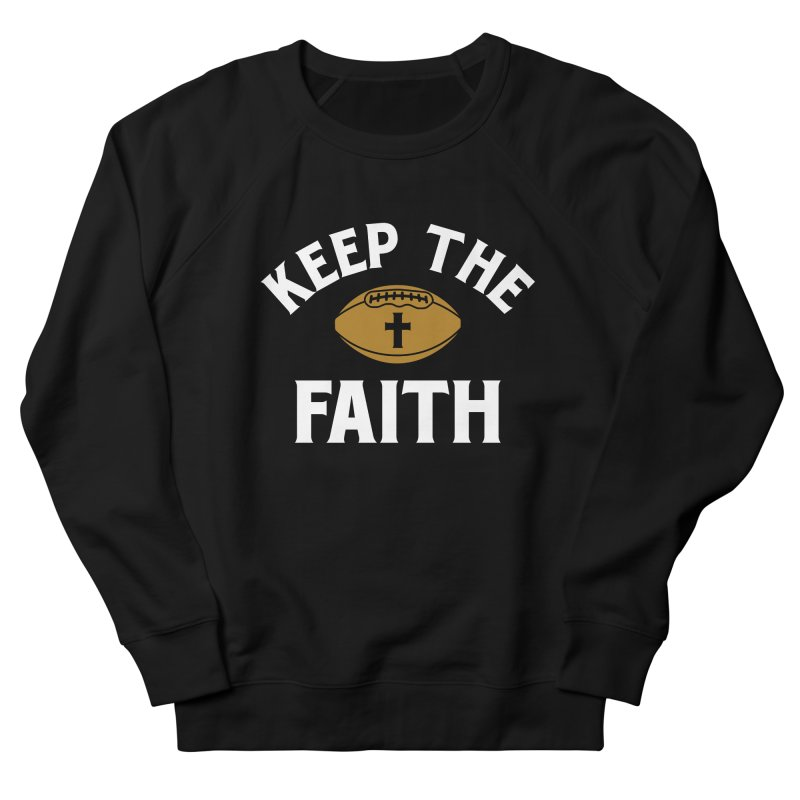 Keep The Faith Men's French Terry Sweatshirt by Sport'n Goods Artist Shop