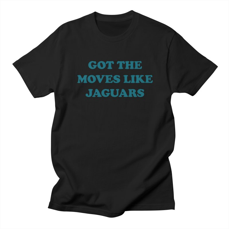 Got The Moves Like Jaguars Women's Unisex T-Shirt by Sport'n Goods Artist Shop