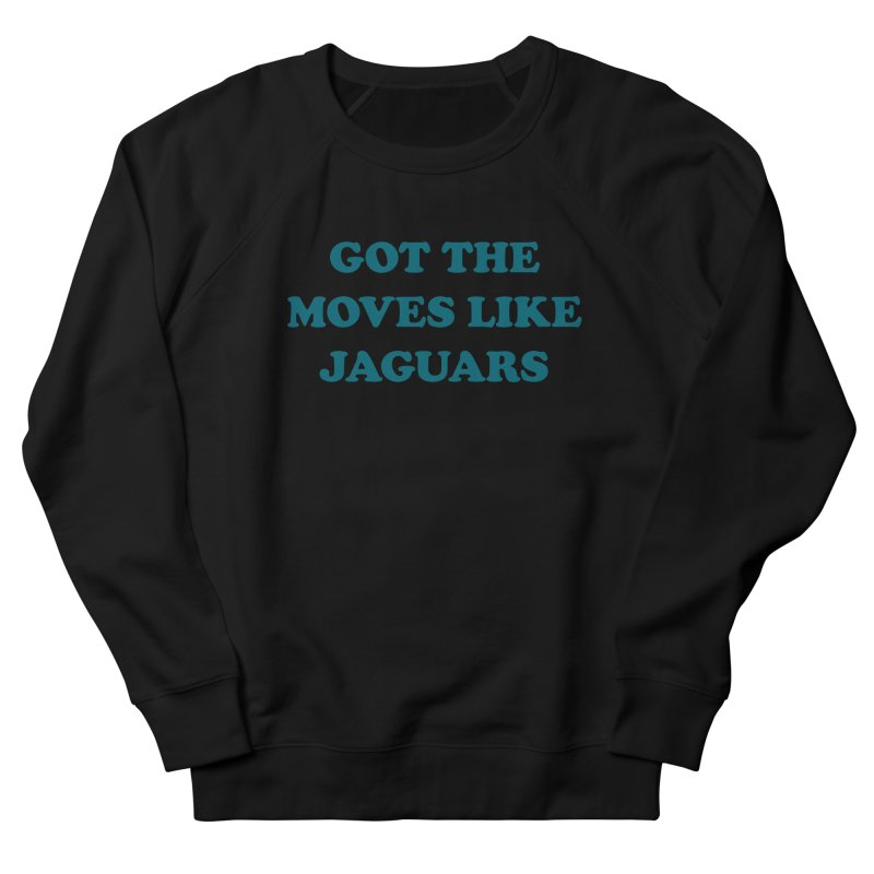 Got The Moves Like Jaguars Women's French Terry Sweatshirt by Sport'n Goods Artist Shop