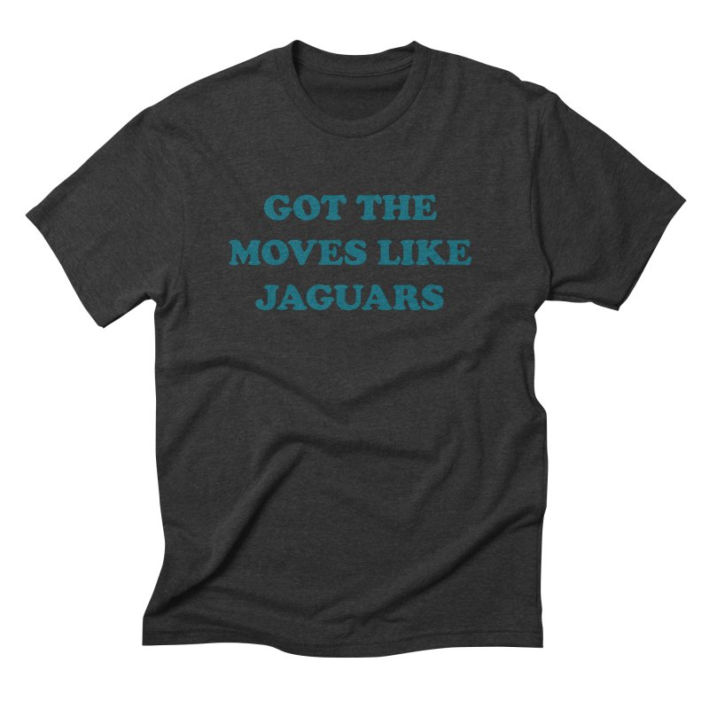 Got The Moves Like Jaguars Men's Triblend T-Shirt by Sport'n Goods Artist Shop