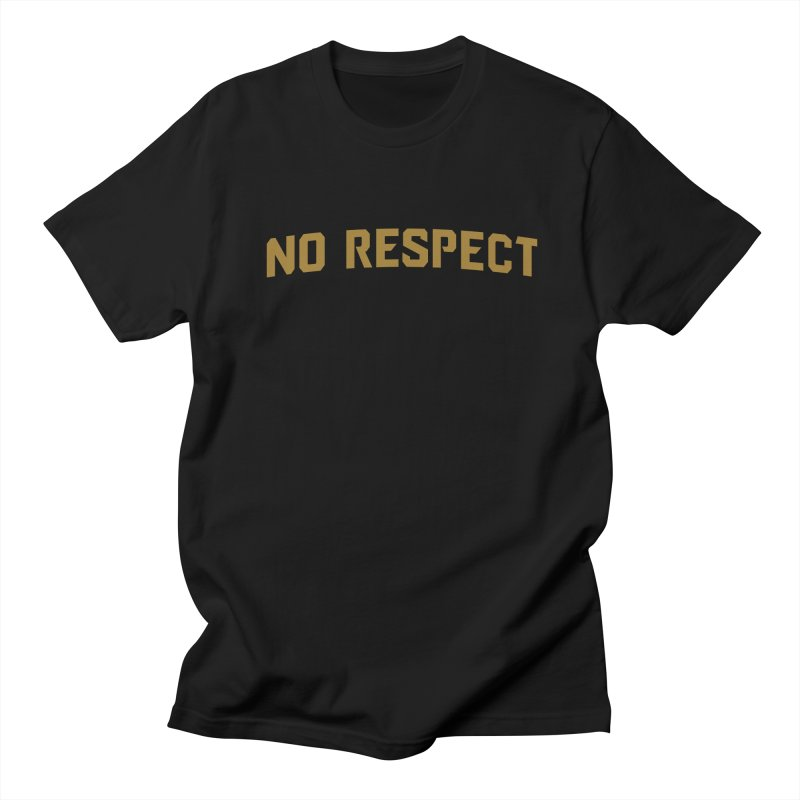 No Respect Women's Regular Unisex T-Shirt by Sport'n Goods Artist Shop