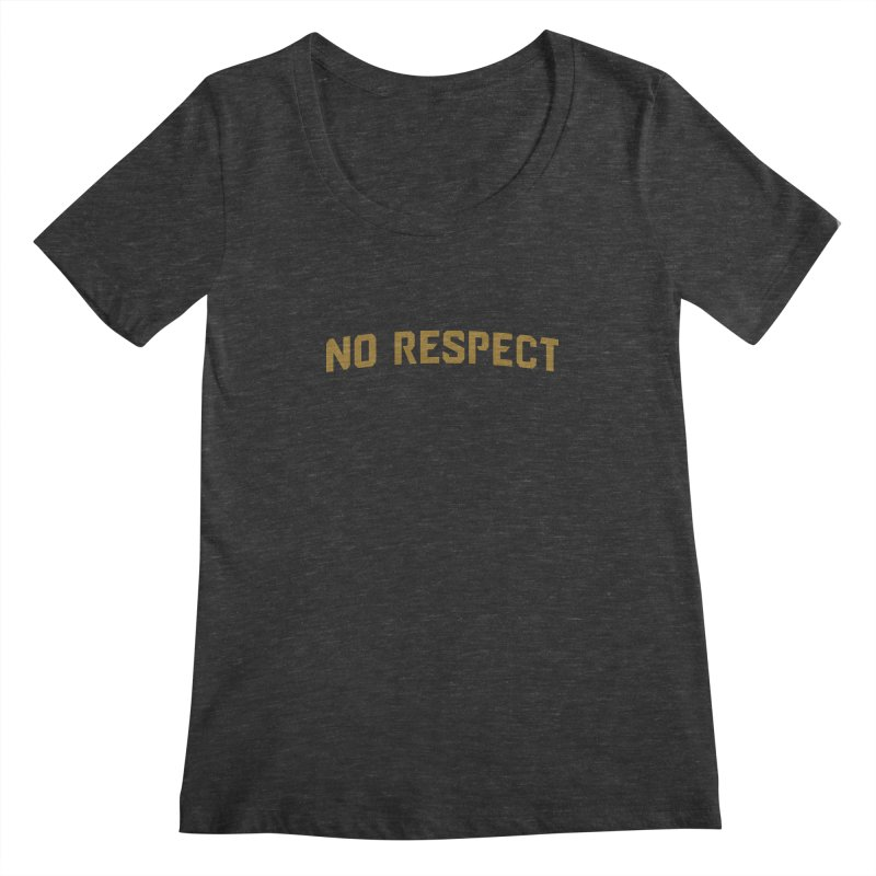 No Respect Women's Scoopneck by Sport'n Goods Artist Shop
