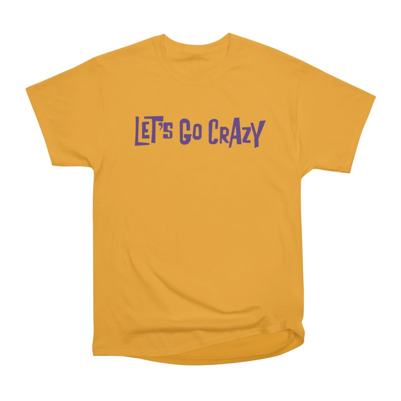 Let's Go Crazy Women's Heavyweight Unisex T-Shirt by Sport'n Goods Artist Shop