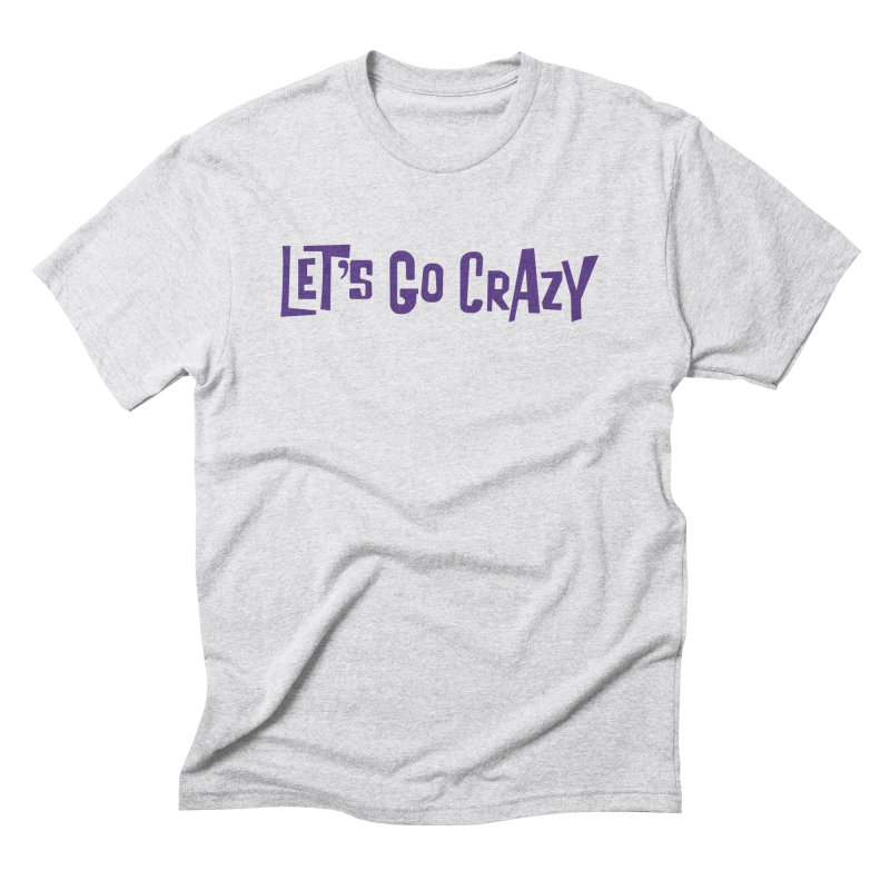 Let's Go Crazy Men's Triblend T-Shirt by Sport'n Goods Artist Shop