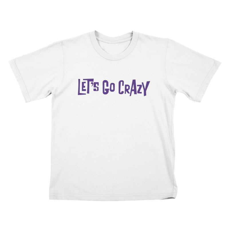 Let's Go Crazy Kids T-Shirt by Sport'n Goods Artist Shop