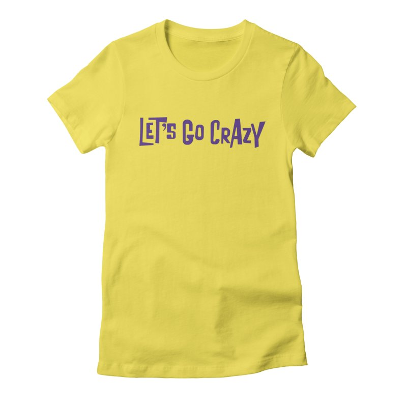 Let's Go Crazy Women's Fitted T-Shirt by Sport'n Goods Artist Shop