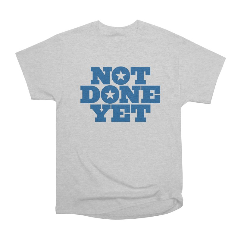 Not Done Yet Women's Classic Unisex T-Shirt by Sport'n Goods Artist Shop