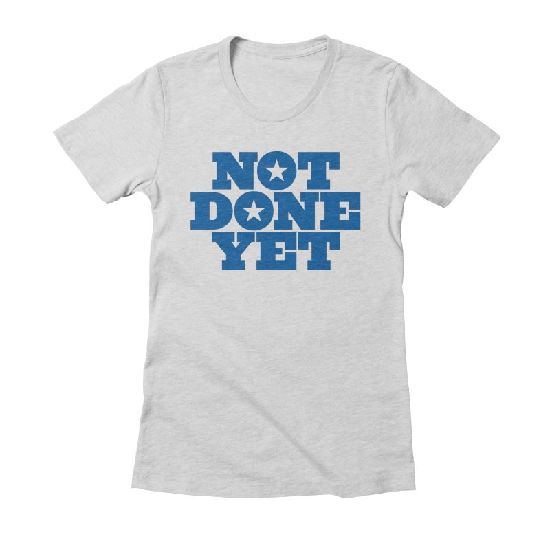 Not Done Yet Women's Fitted T-Shirt by Sport'n Goods Artist Shop