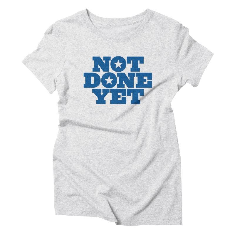 Not Done Yet Women's Triblend T-Shirt by Sport'n Goods Artist Shop