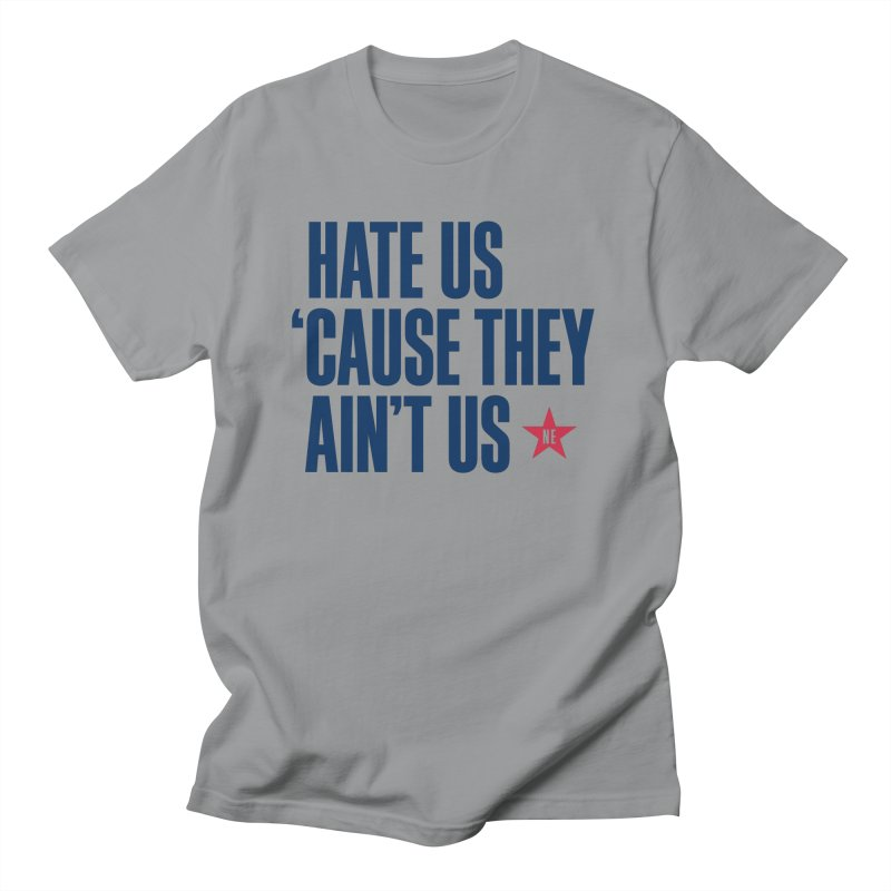 Hate Us 'Cause They Ain't Us Women's Regular Unisex T-Shirt by Sport'n Goods Artist Shop