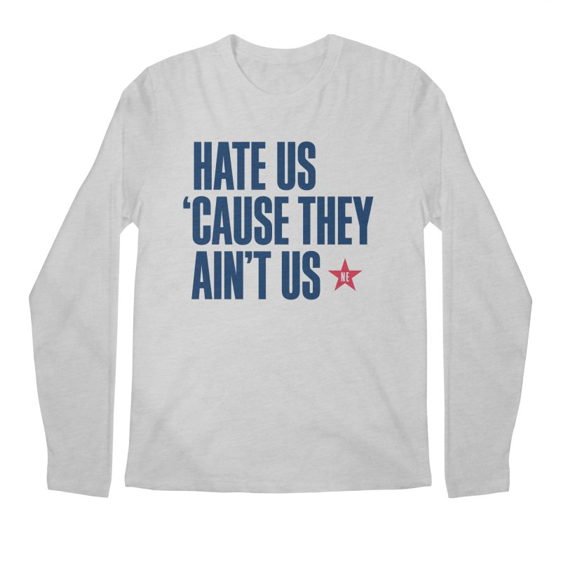 Hate Us 'Cause They Ain't Us Men's Regular Longsleeve T-Shirt by Sport'n Goods Artist Shop