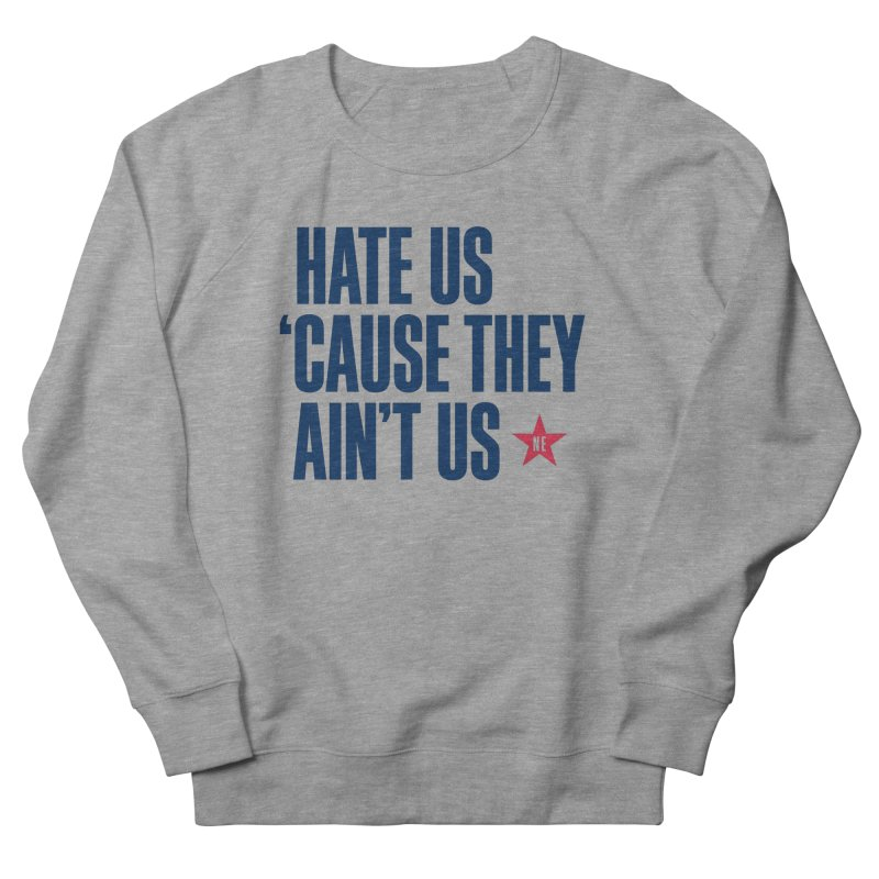 Hate Us 'Cause They Ain't Us Men's French Terry Sweatshirt by Sport'n Goods Artist Shop