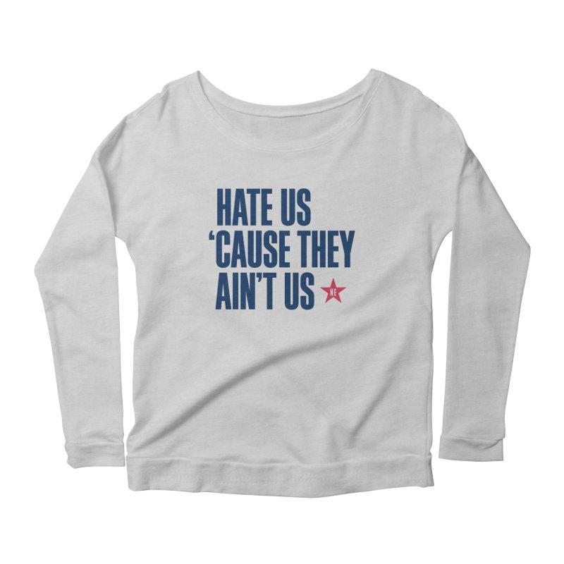 Hate Us 'Cause They Ain't Us Women's Longsleeve Scoopneck  by Sport'n Goods Artist Shop