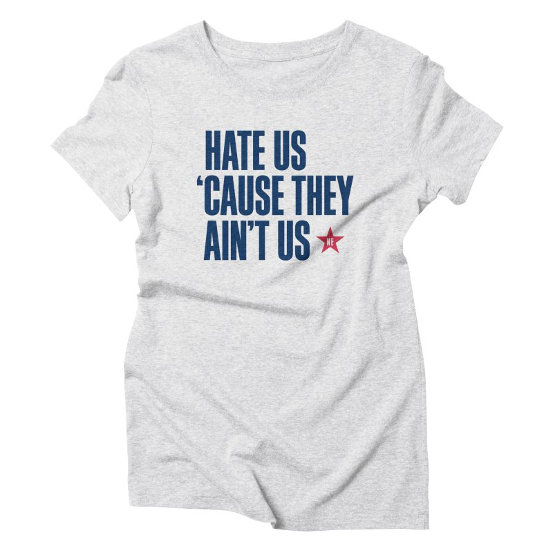 Hate Us 'Cause They Ain't Us Women's Triblend T-Shirt by Sport'n Goods Artist Shop