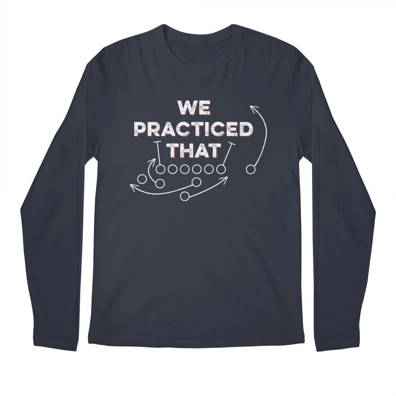 We Practiced That Men's Regular Longsleeve T-Shirt by Sport'n Goods Artist Shop