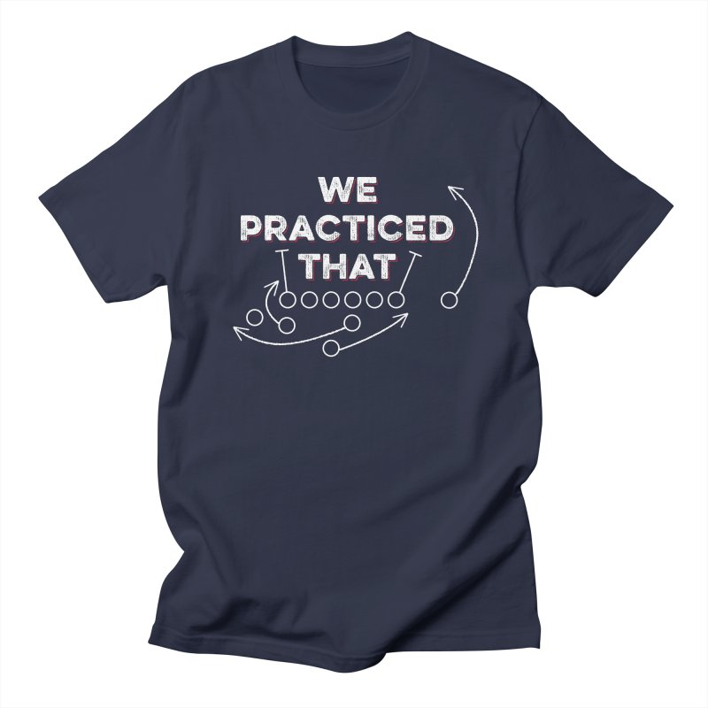 We Practiced That Women's Regular Unisex T-Shirt by Sport'n Goods Artist Shop