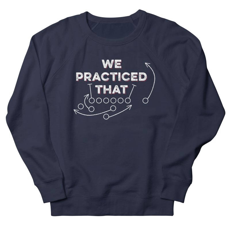We Practiced That Women's French Terry Sweatshirt by Sport'n Goods Artist Shop