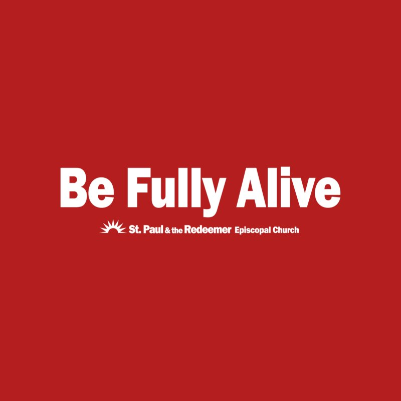 Be Fully Alive   by St. Paul & the Redeemer