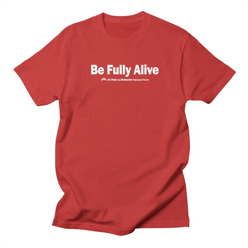 Be Fully Alive Men's Regular T-Shirt by St. Paul & the Redeemer