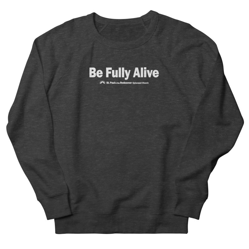 Be Fully Alive Women's French Terry Sweatshirt by St. Paul & the Redeemer
