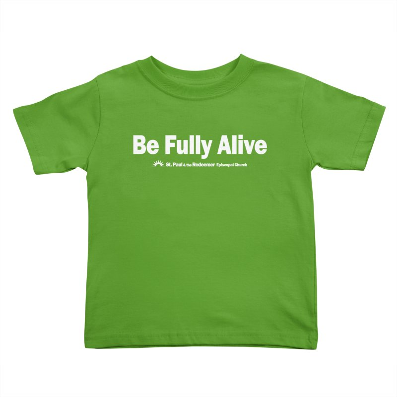 Be Fully Alive Kids Toddler T-Shirt by St. Paul & the Redeemer