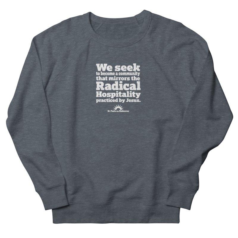 Radical Hospitality Women's French Terry Sweatshirt by St. Paul & the Redeemer