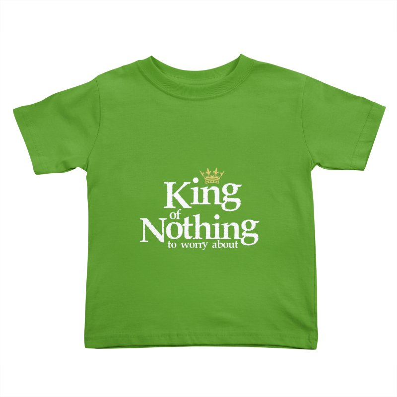 KING of NOTHING Kids Toddler T-Shirt by spysee's Artist Shop