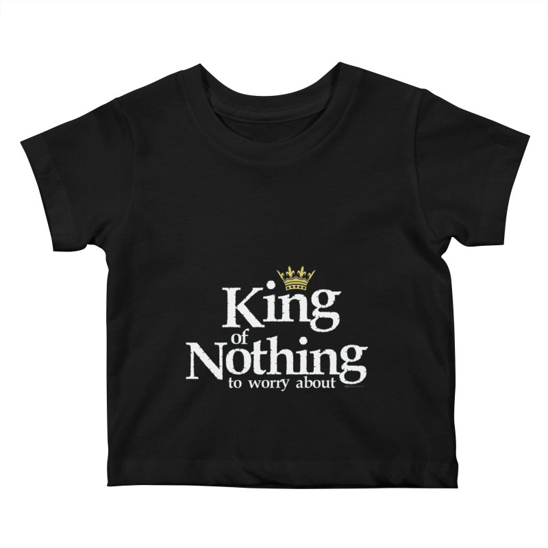 KING of NOTHING Kids Baby T-Shirt by spysee's Artist Shop